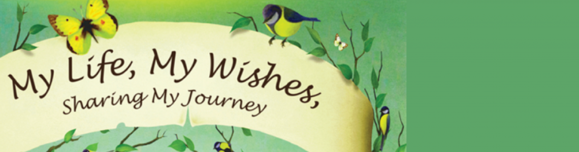 My Life, My Wishes, Sharing My Journey