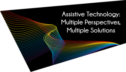 Assistive Technology: Multiple Perspectives, Multiple Solutions