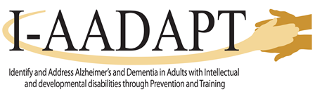 IAADAPT: Identify and address Alzheimer's and dementia in adults with intellectual and developmental disabilities through prevention and training