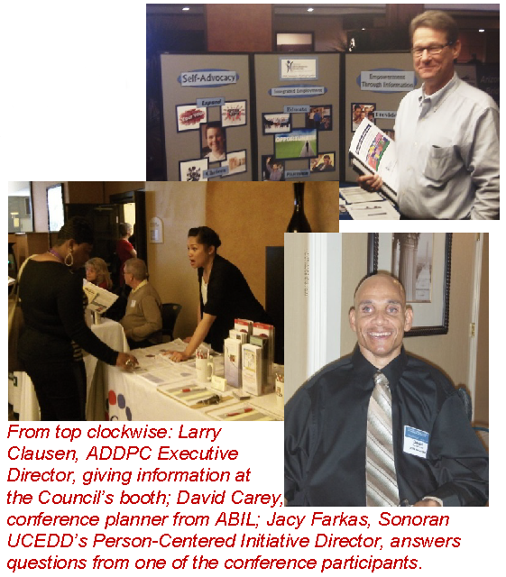 From top clockwise: Larry  Clausen, ADDPC Executive Director, giving information at  the Council's booth; David Carey,  conference planner from ABIL; Jacy Farkas, Sonoran UCEDD's Person-Centered Initiative Director, answers questions from an attendee.